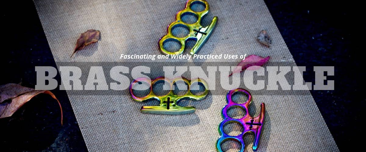 Fascinating and Widely Practiced Uses of Brass Knuckles