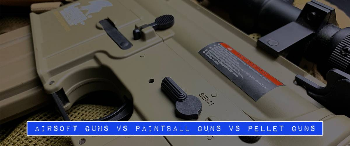 Airsoft Guns Vs Paintball Guns Vs Pellet Guns