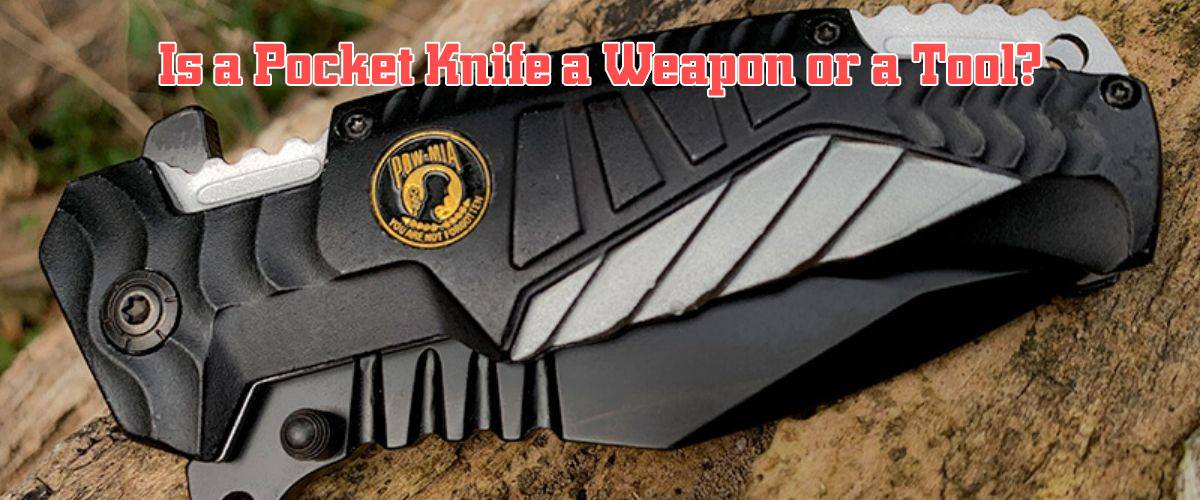 pocket knives weapons or tools