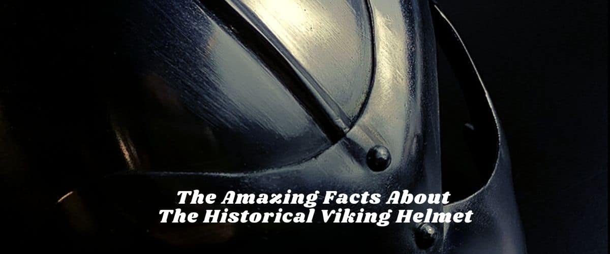 The Historical Viking Helmet