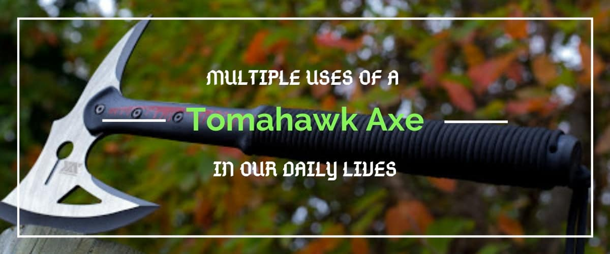Multiple Uses of a Tomahawk Axe in our Daily Lives | Sharp