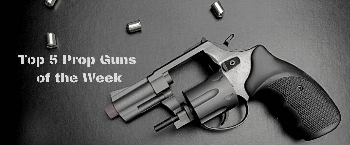 Top 5 Prop Guns